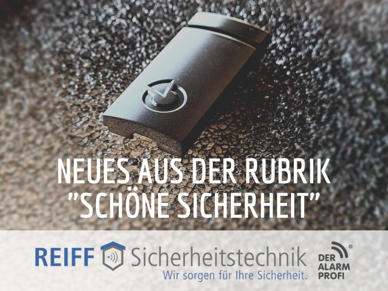 Neues aus der Rubrik Schöne Sicherheit von REIFF Sicherheitstechnik